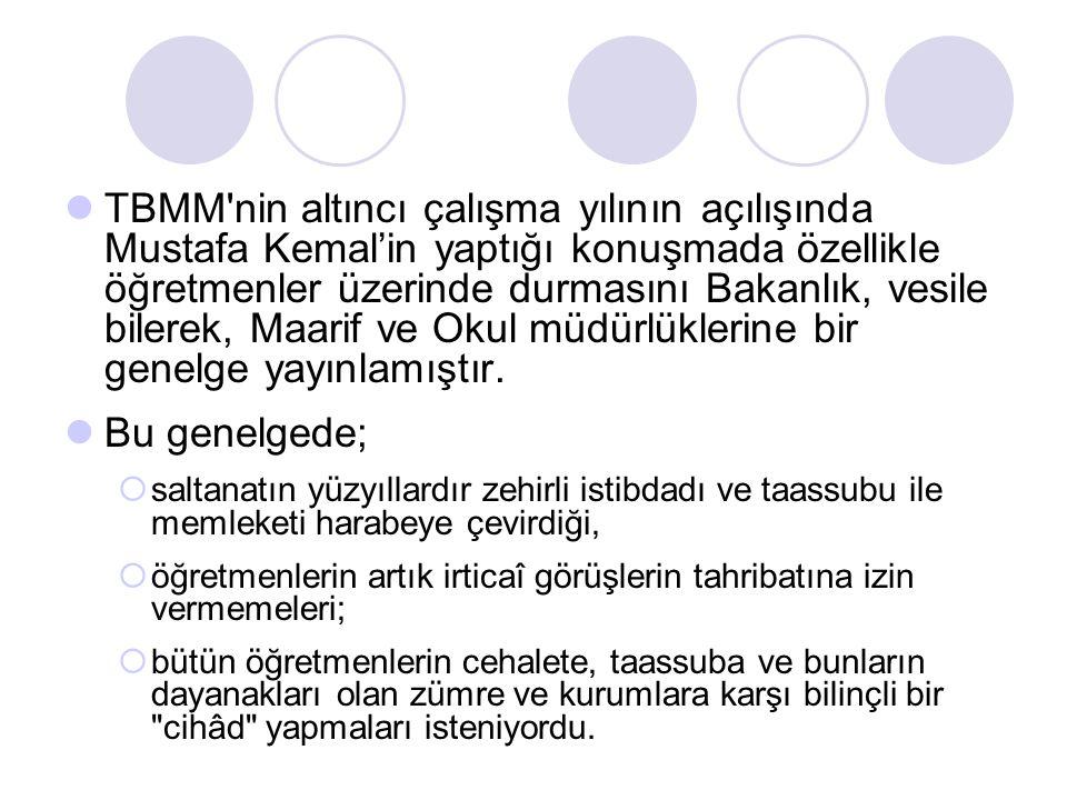 TBMM nin altıncı çalışma yılının açılışında Mustafa Kemal'in yaptığı konuşmada özellikle öğretmenler üzerinde durmasını Bakanlık, vesile bilerek, Maarif ve Okul müdürlüklerine bir genelge yayınlamıştır.