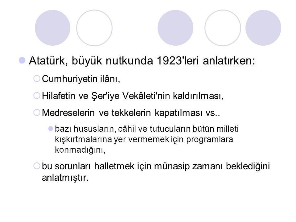 Atatürk, büyük nutkunda 1923 leri anlatırken: