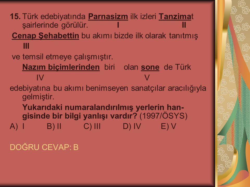 15. Türk edebiyatında Parnasizm ilk izleri Tanzimat şairlerinde görülür. I II