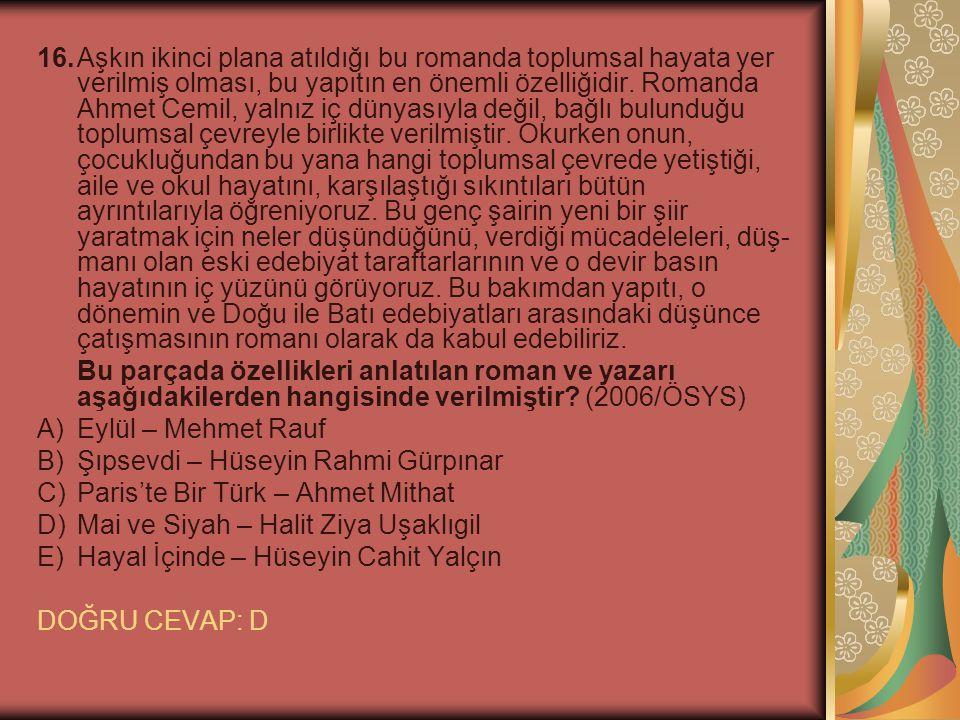 16. Aşkın ikinci plana atıldığı bu romanda toplumsal hayata yer verilmiş olması, bu yapıtın en önemli özelliğidir. Romanda Ahmet Cemil, yalnız iç dünyasıyla değil, bağlı bulunduğu toplumsal çevreyle birlikte verilmiştir. Okurken onun, çocukluğundan bu yana hangi toplumsal çevrede yetiştiği, aile ve okul hayatını, karşılaştığı sıkıntıları bütün ayrıntılarıyla öğreniyoruz. Bu genç şairin yeni bir şiir yaratmak için neler düşündüğünü, verdiği mücadeleleri, düşmanı olan eski edebiyat taraftarlarının ve o devir basın hayatının iç yüzünü görüyoruz. Bu bakımdan yapıtı, o dönemin ve Doğu ile Batı edebiyatları arasındaki düşünce çatışmasının romanı olarak da kabul edebiliriz.