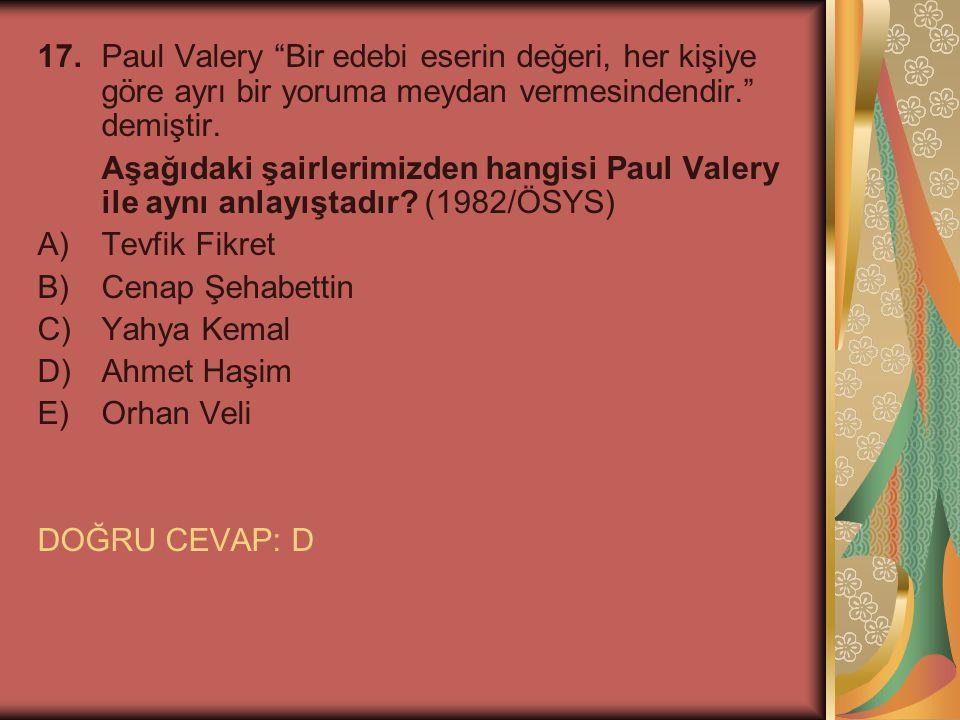 17. Paul Valery Bir edebi eserin değeri, her kişiye göre ayrı bir yoruma meydan vermesindendir. demiştir.
