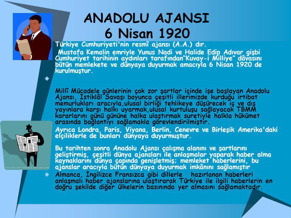 ANADOLU AJANSI 6 Nisan 1920 Türkiye Cumhuriyeti nin resmî ajansı (A.A.) dır.