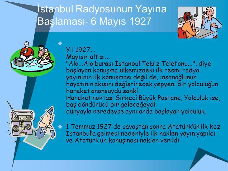 İstanbul Radyosunun Yayına Başlaması- 6 Mayıs 1927