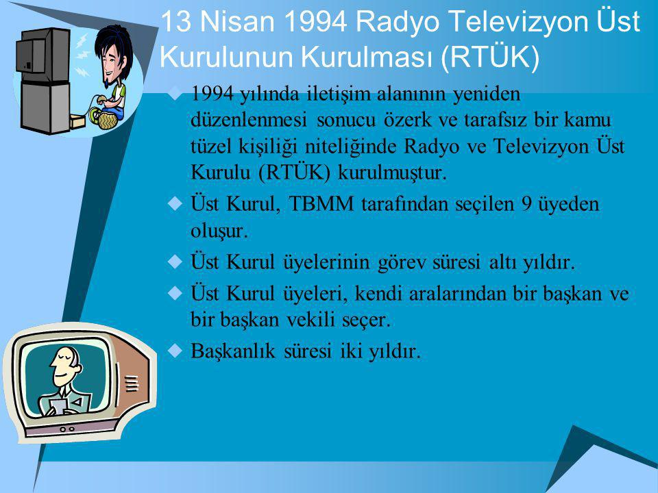 13 Nisan 1994 Radyo Televizyon Üst Kurulunun Kurulması (RTÜK)