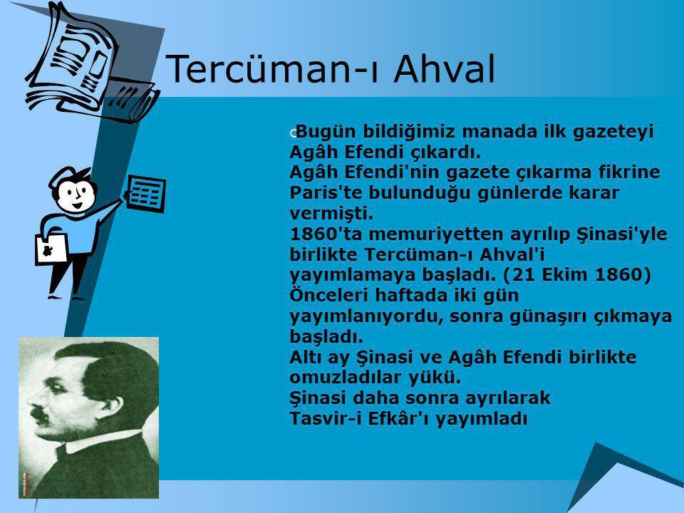 Tercüman-ı Ahval Bugün bildiğimiz manada ilk gazeteyi Agâh Efendi çıkardı.