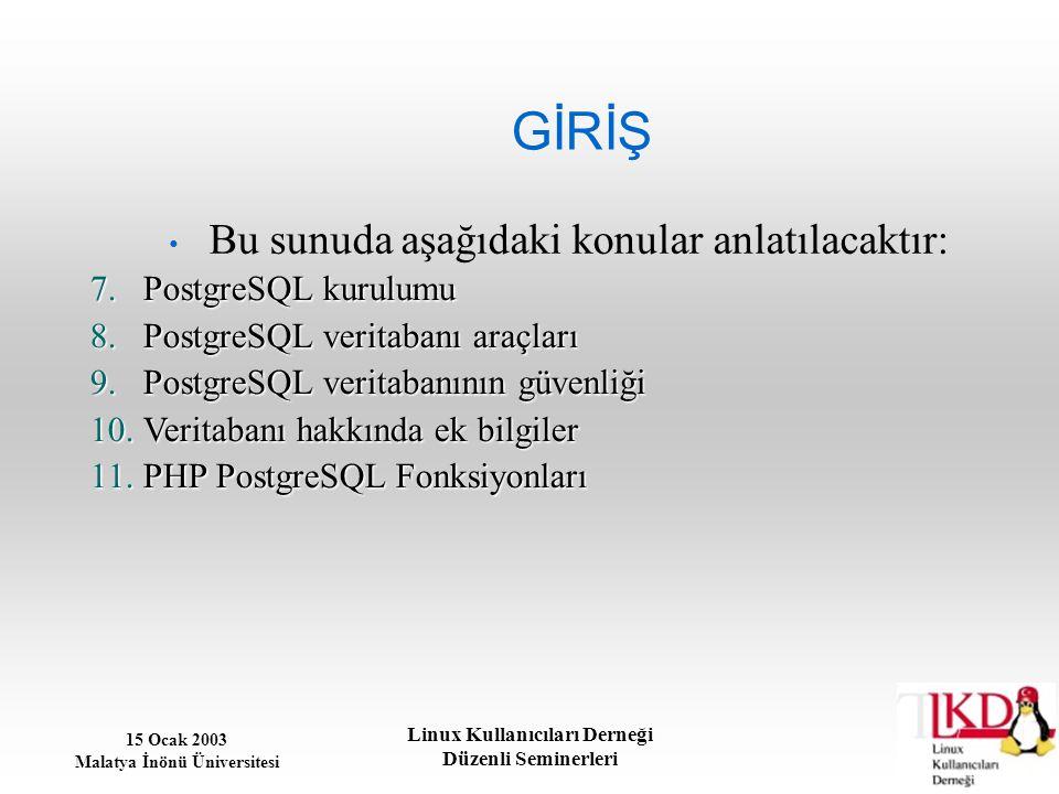 GİRİŞ Bu sunuda aşağıdaki konular anlatılacaktır: PostgreSQL kurulumu