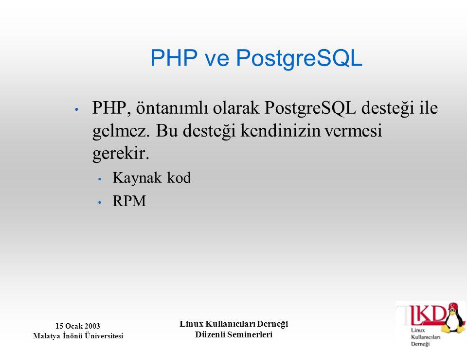 PHP ve PostgreSQL PHP, öntanımlı olarak PostgreSQL desteği ile gelmez. Bu desteği kendinizin vermesi gerekir.