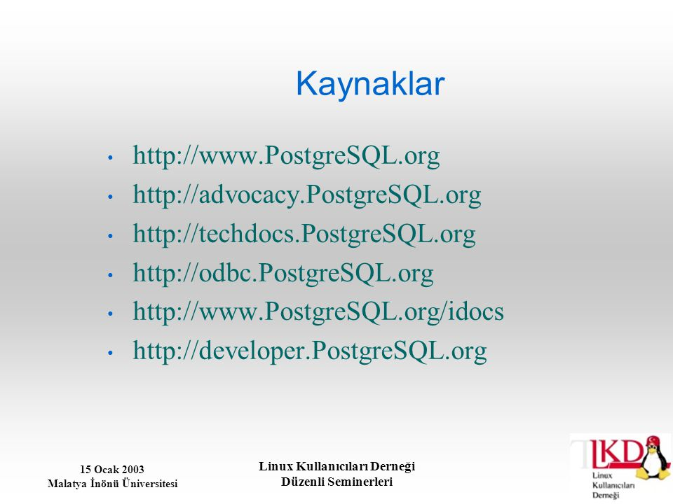 Kaynaklar http://www.PostgreSQL.org http://advocacy.PostgreSQL.org