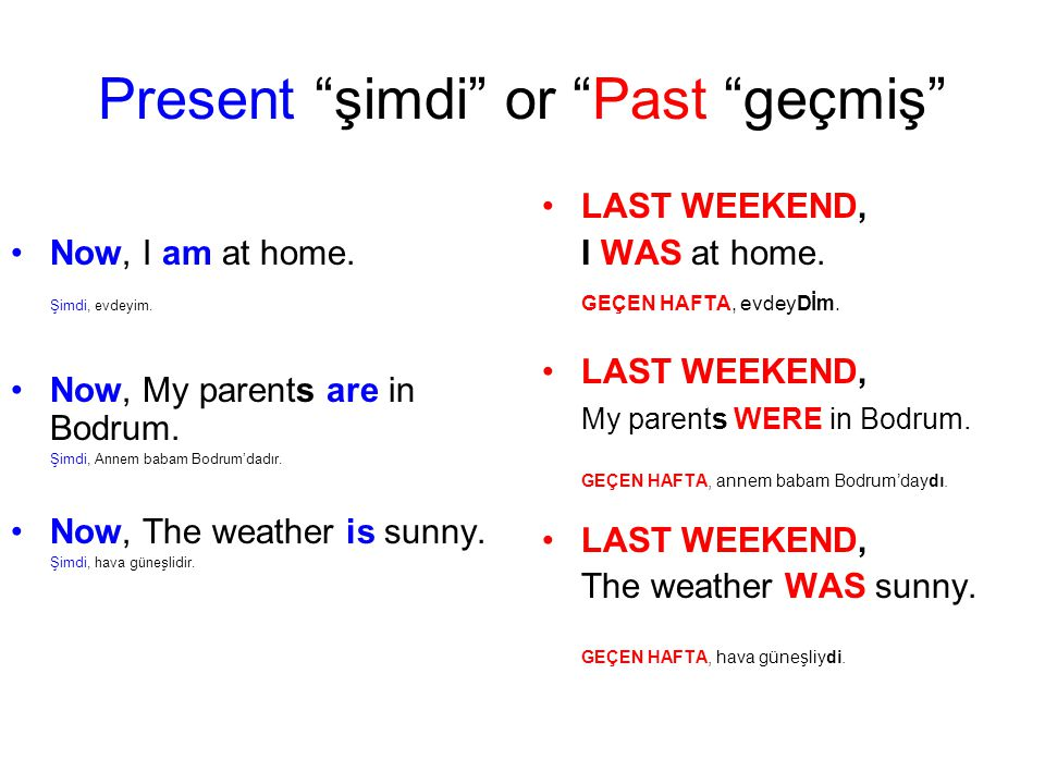 Present şimdi or Past geçmiş
