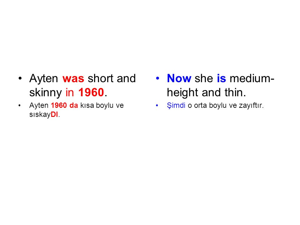 Ayten was short and skinny in 1960. Now she is medium-height and thin.