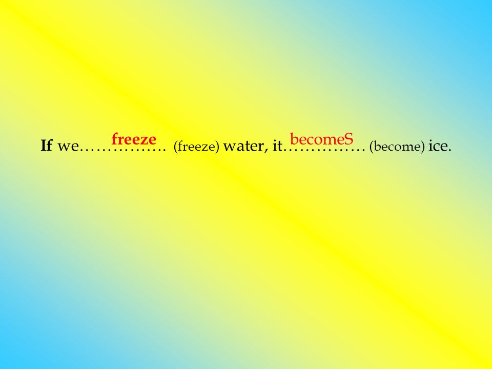 If we……………. (freeze) water, it…………… (become) ice.