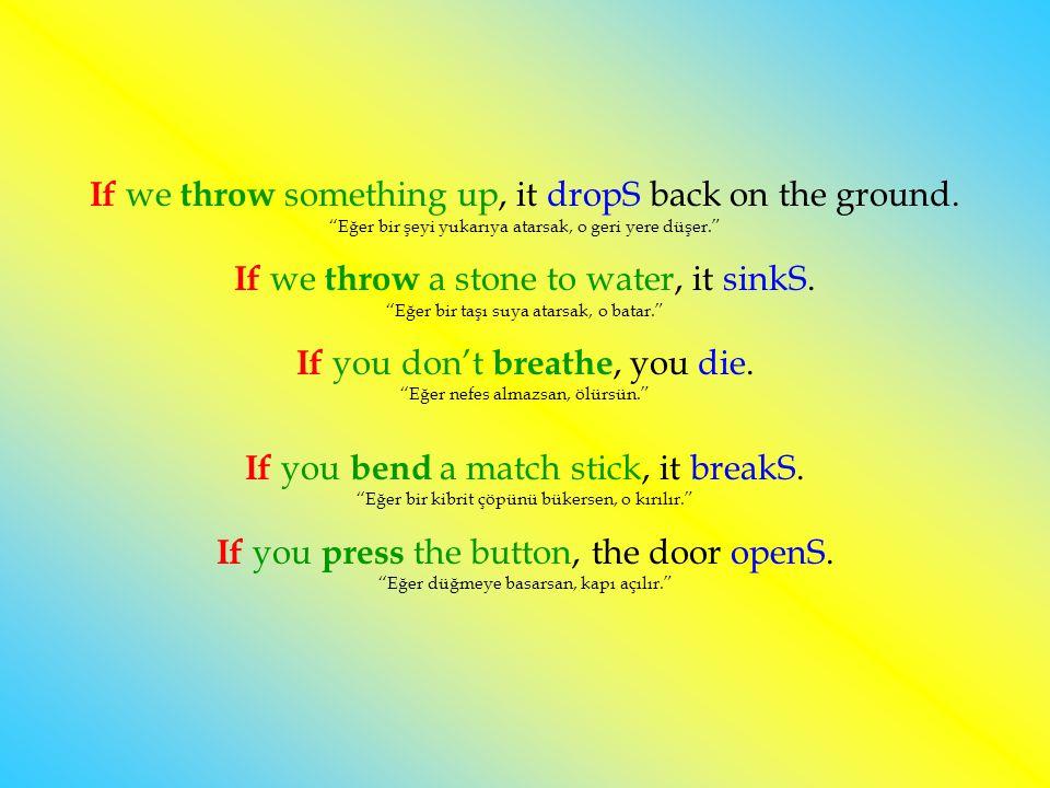 If you don't breathe, you die. Eğer nefes almazsan, ölürsün.