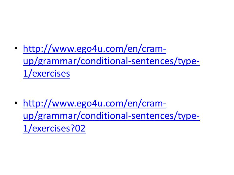http://www.ego4u.com/en/cram-up/grammar/conditional-sentences/type-1/exercises