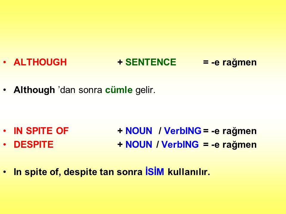 ALTHOUGH + SENTENCE = -e rağmen