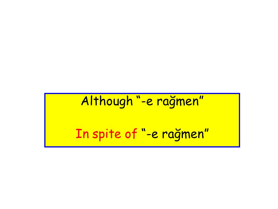 Although -e rağmen In spite of -e rağmen