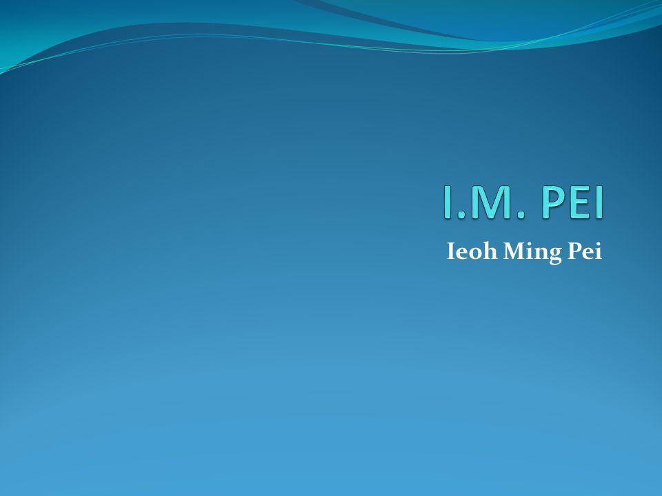 I.M. PEI Ieoh Ming Pei