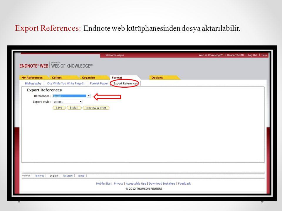 Export References: Endnote web kütüphanesinden dosya aktarılabilir.