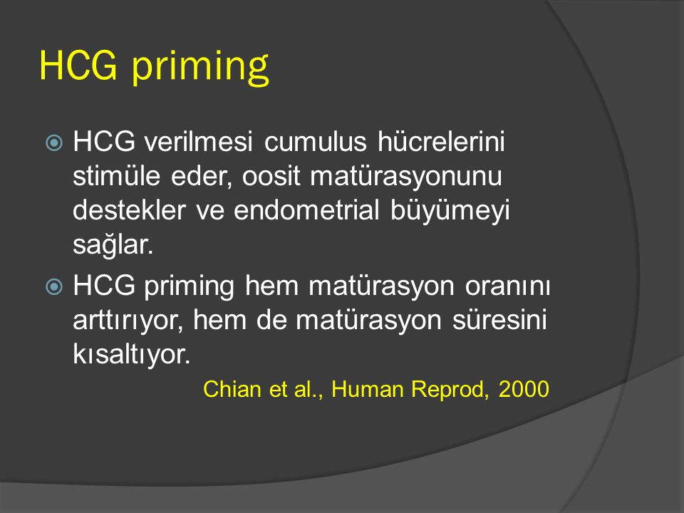 HCG priming HCG verilmesi cumulus hücrelerini stimüle eder, oosit matürasyonunu destekler ve endometrial büyümeyi sağlar.