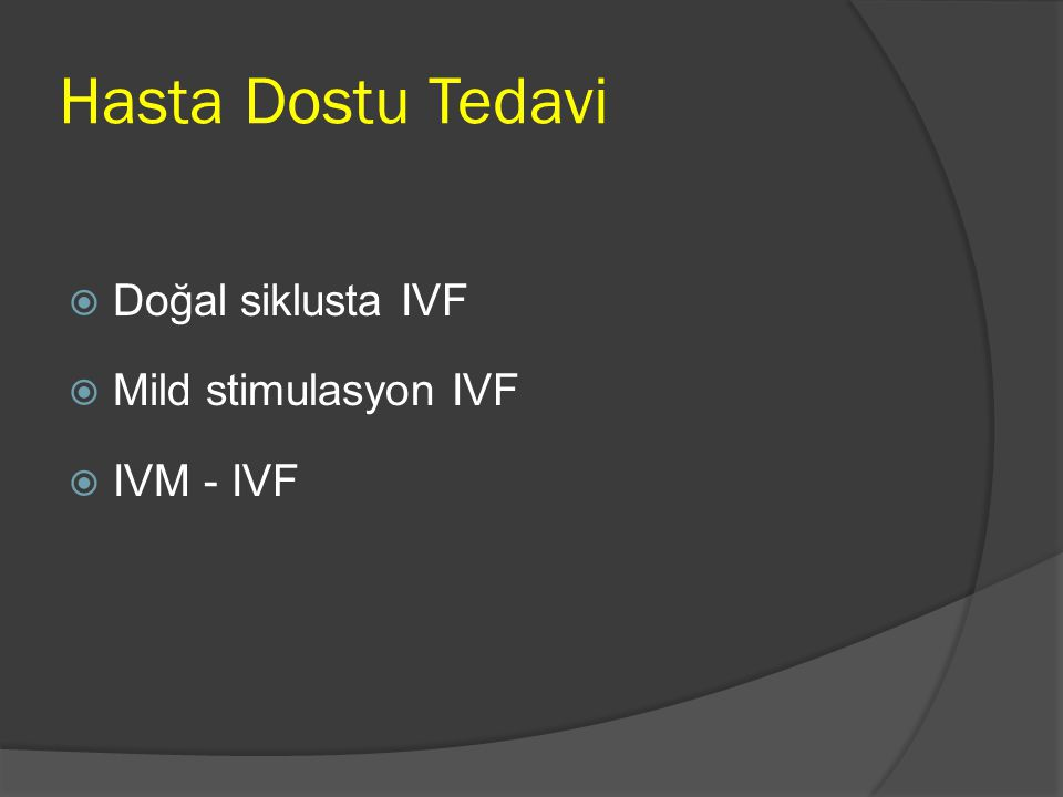 Hasta Dostu Tedavi Doğal siklusta IVF Mild stimulasyon IVF IVM - IVF