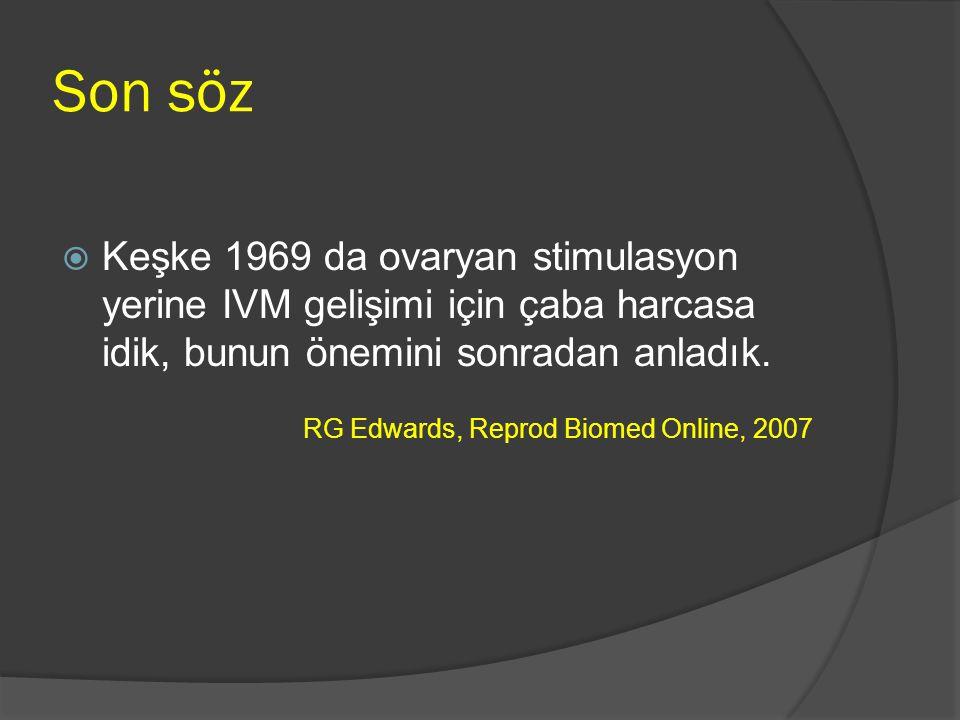 Son söz Keşke 1969 da ovaryan stimulasyon yerine IVM gelişimi için çaba harcasa idik, bunun önemini sonradan anladık.