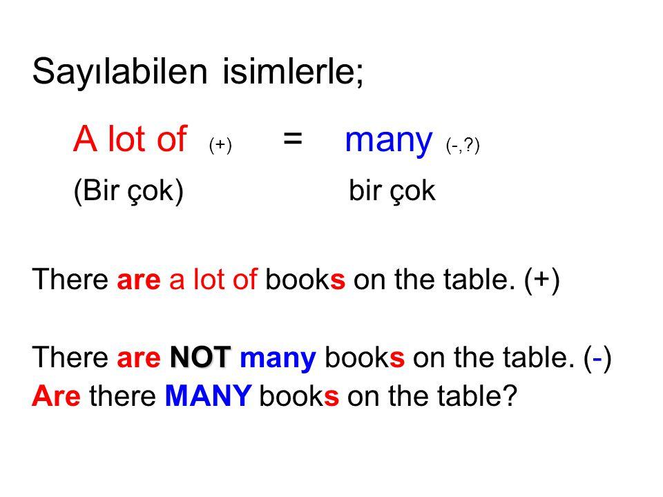 Sayılabilen isimlerle; A lot of (+) = many (-, )