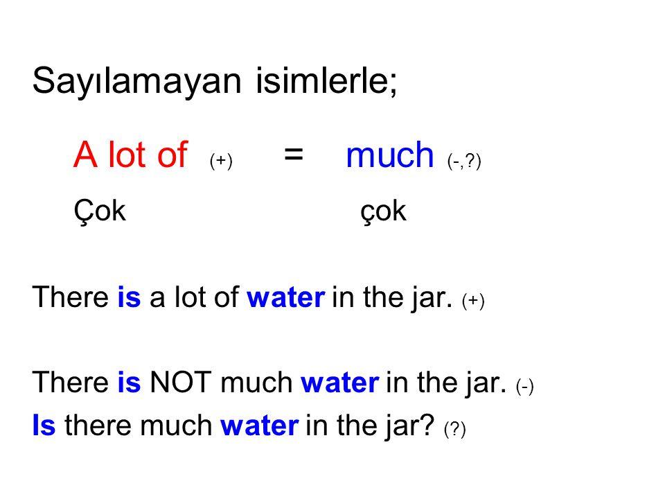 Sayılamayan isimlerle; A lot of (+) = much (-, )