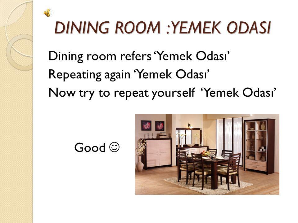 DINING ROOM : YEMEK ODASI