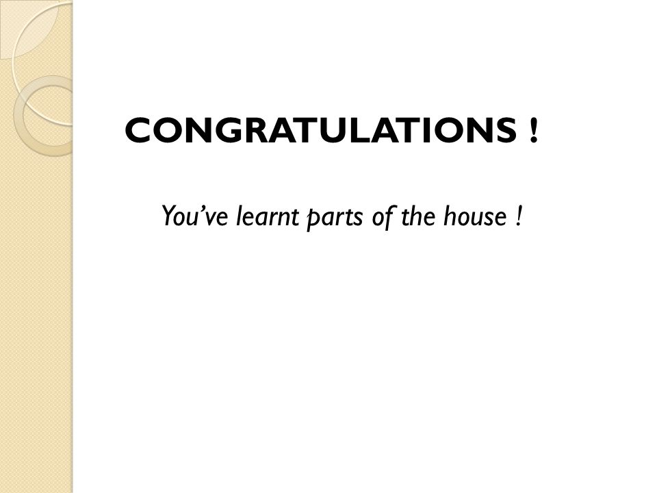 CONGRATULATIONS ! You've learnt parts of the house !
