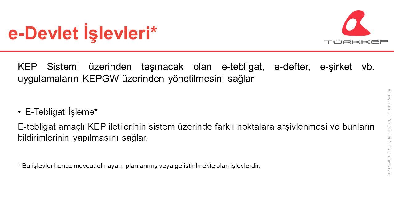 e-Devlet İşlevleri* KEP Sistemi üzerinden taşınacak olan e-tebligat, e-defter, e-şirket vb. uygulamaların KEPGW üzerinden yönetilmesini sağlar.
