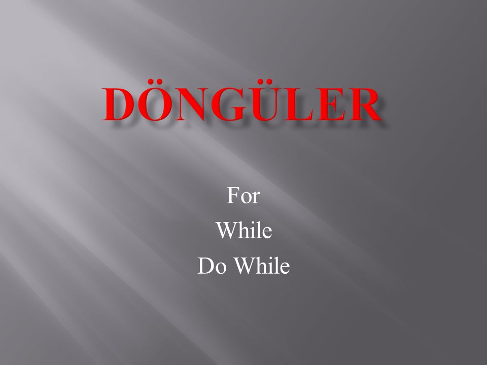DÖNGÜLER For While Do While
