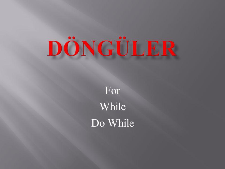 DÖNGÜLER For While Do While