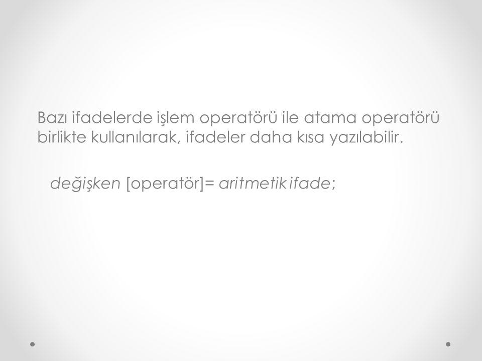 Bazı ifadelerde işlem operatörü ile atama operatörü birlikte kullanılarak, ifadeler daha kısa yazılabilir.