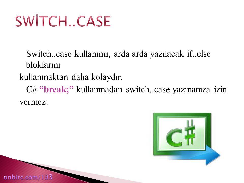 SWİTCH..CASE Switch..case kullanımı, arda arda yazılacak if..else bloklarını. kullanmaktan daha kolaydır.