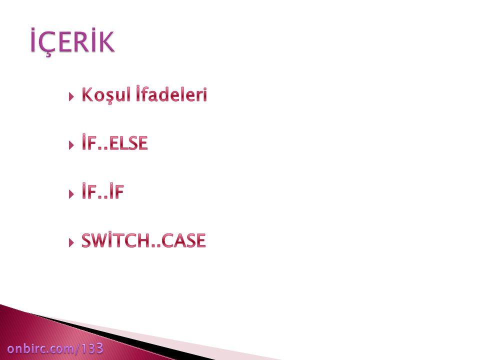 İÇERİK Koşul İfadeleri İF..ELSE İF..İF SWİTCH..CASE onbirc.com/133