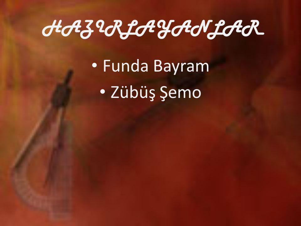 HAZIRLAYANLAR Funda Bayram Zübüş Şemo