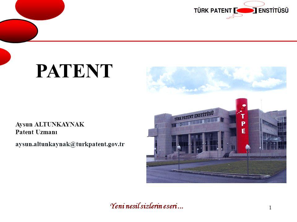 PATENT Yeni nesil sizlerin eseri ... Aysun ALTUNKAYNAK Patent Uzmanı