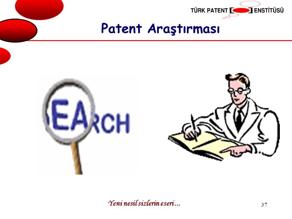 Patent Araştırması Yeni nesil sizlerin eseri ...