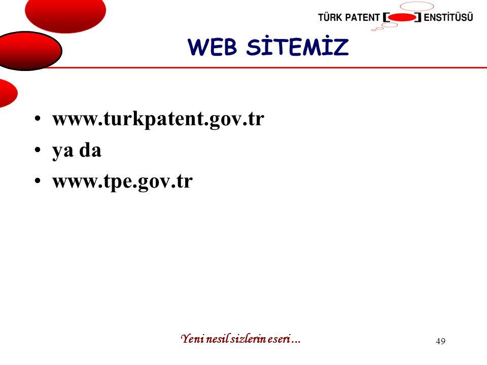 WEB SİTEMİZ www.turkpatent.gov.tr ya da www.tpe.gov.tr