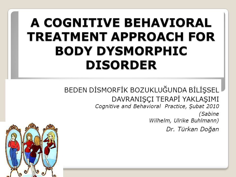 A COGNITIVE BEHAVIORAL TREATMENT APPROACH FOR BODY DYSMORPHIC DISORDER