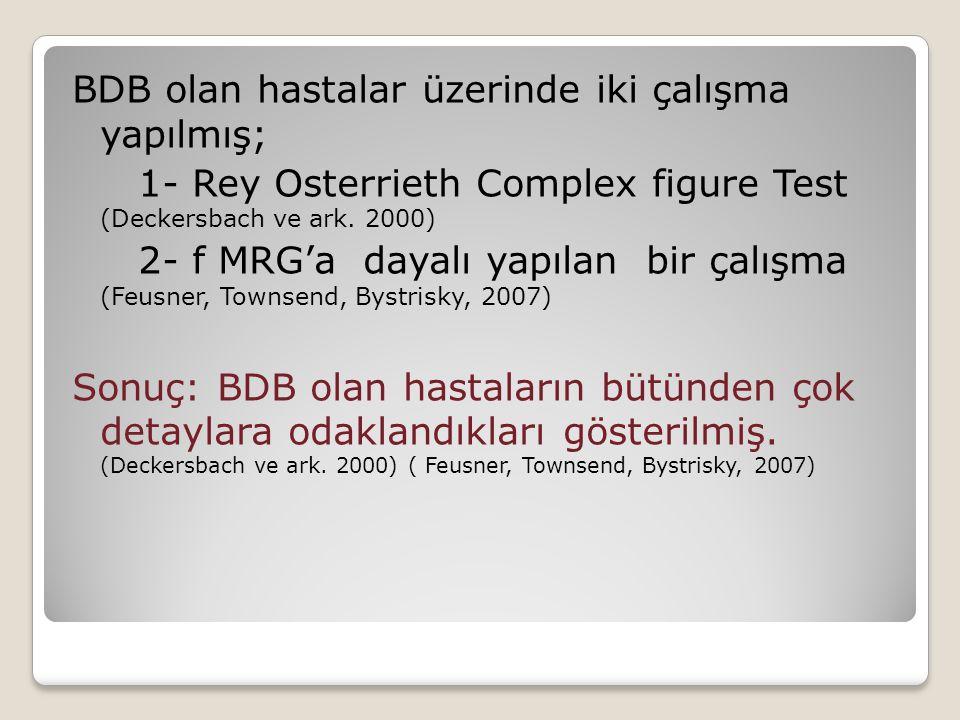 BDB olan hastalar üzerinde iki çalışma yapılmış; 1- Rey Osterrieth Complex figure Test (Deckersbach ve ark.