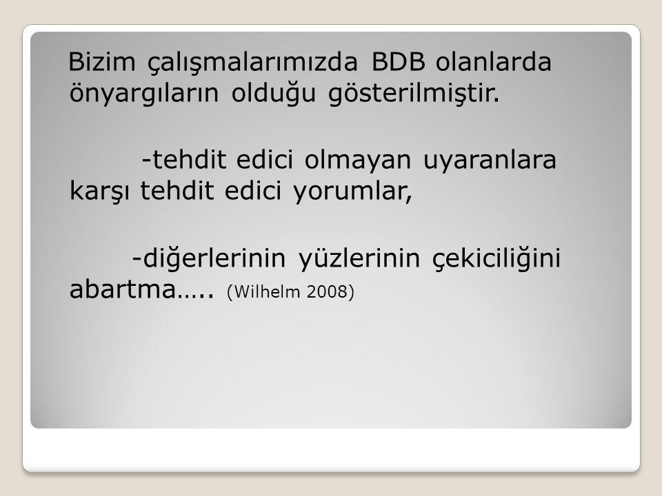 Bizim çalışmalarımızda BDB olanlarda önyargıların olduğu gösterilmiştir.
