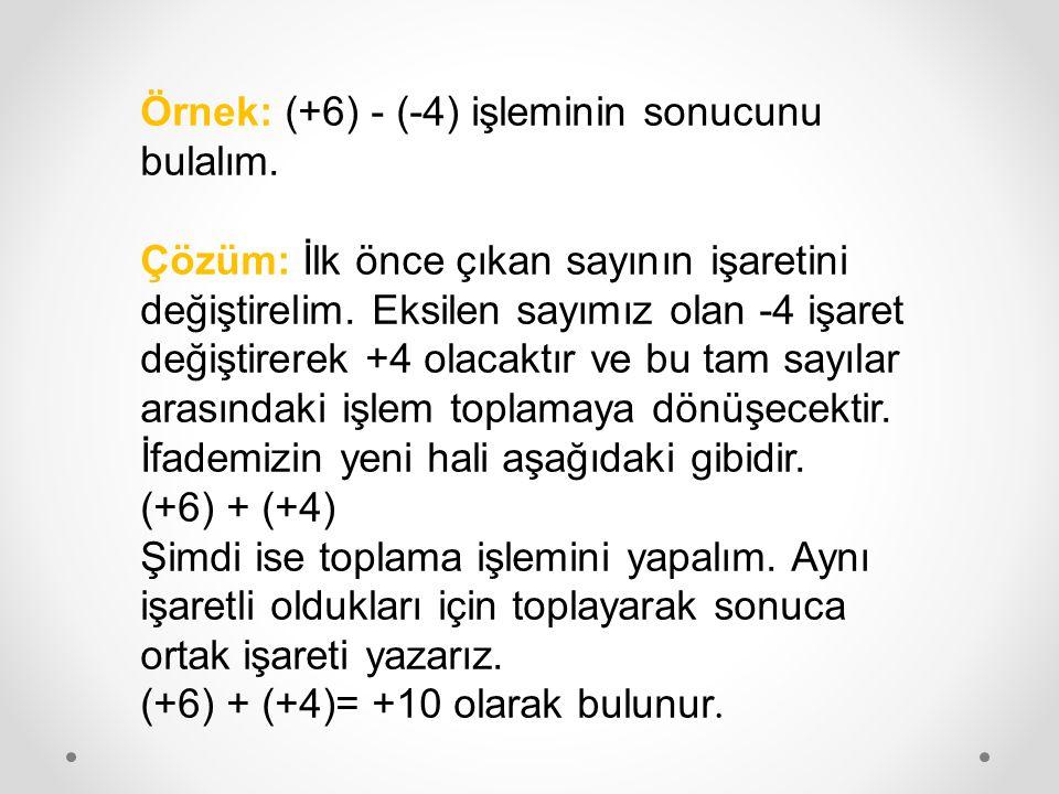 Örnek: (+6) - (-4) işleminin sonucunu bulalım.