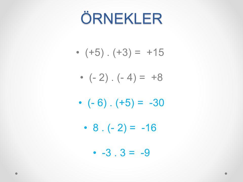 ÖRNEKLER (+5) . (+3) = +15 (- 2) . (- 4) = +8 (- 6) . (+5) = -30