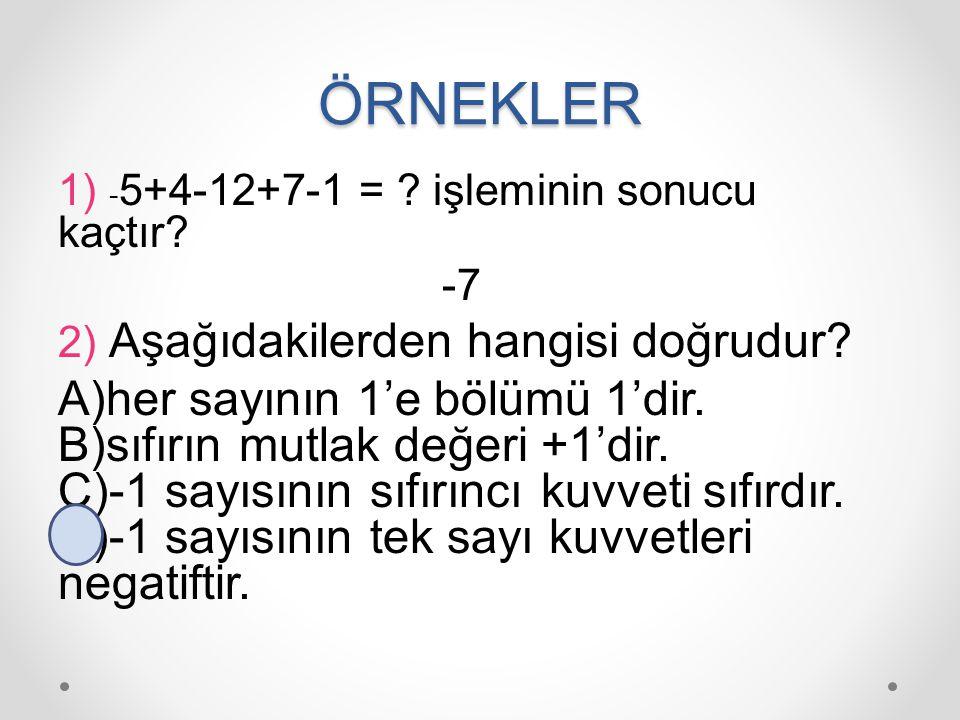 ÖRNEKLER 1) -5+4-12+7-1 = işleminin sonucu kaçtır -7. 2) Aşağıdakilerden hangisi doğrudur