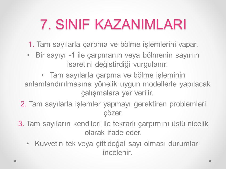 7. SINIF KAZANIMLARI 1. Tam sayılarla çarpma ve bölme işlemlerini yapar.