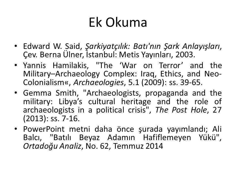Ek Okuma Edward W. Said, Şarkiyatçılık: Batı nın Şark Anlayışları, Çev. Berna Ülner, İstanbul: Metis Yayınları, 2003.