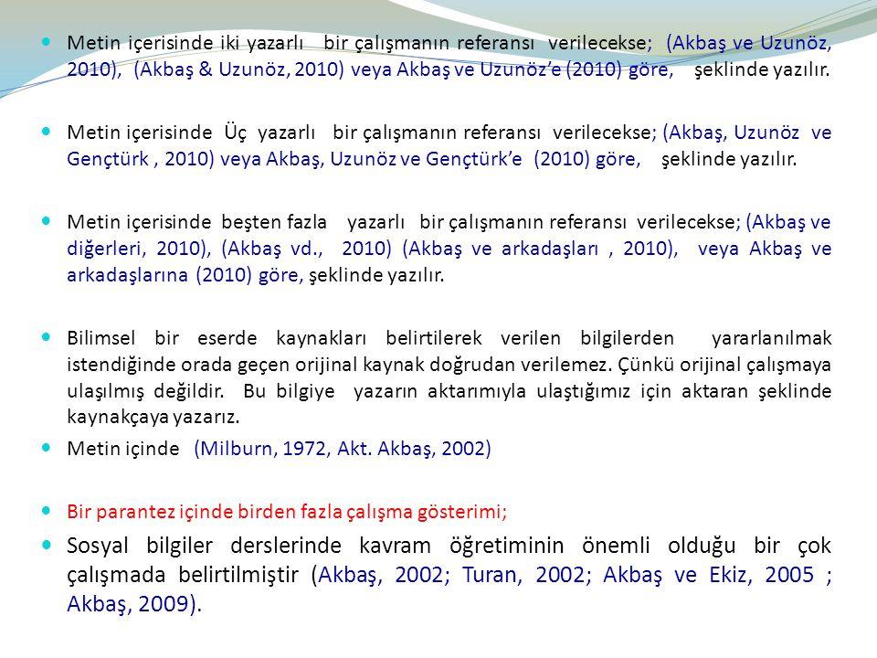 Metin içerisinde iki yazarlı bir çalışmanın referansı verilecekse; (Akbaş ve Uzunöz, 2010), (Akbaş & Uzunöz, 2010) veya Akbaş ve Uzunöz'e (2010) göre, şeklinde yazılır.