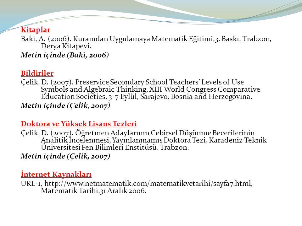 Kitaplar Baki, A. (2006). Kuramdan Uygulamaya Matematik Eğitimi,3. Baskı, Trabzon, Derya Kitapevi. Metin içinde (Baki, 2006)
