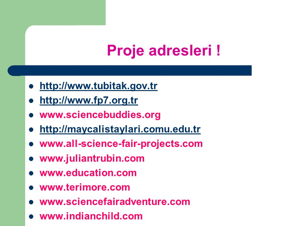 Proje adresleri ! http://www.tubitak.gov.tr http://www.fp7.org.tr