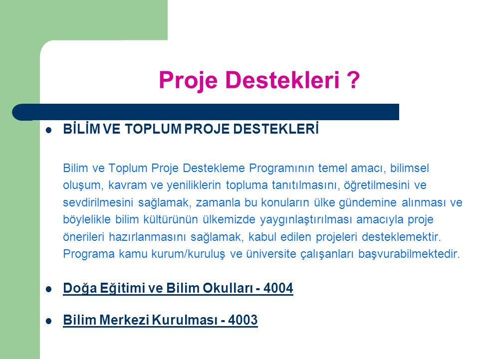 Proje Destekleri BİLİM VE TOPLUM PROJE DESTEKLERİ